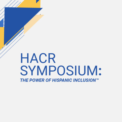 HACR's Annual Symposium: The Power of Hispanic Inclusion™